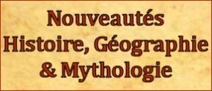 Nouveautés Histoire / Géographie / Mythologie